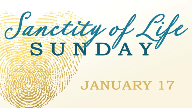 Sanctity of Life Sunday, January 17th